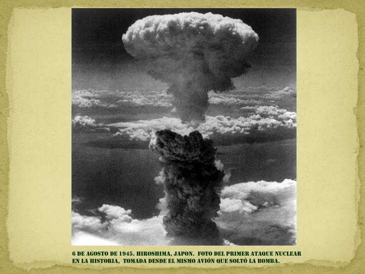 6 DE AGOSTO DE 1945. HIROSHIMA, JAPON.  foto del primer ATAQUE nuclear en la historia,  tomada desde el mismo avión que soltó la bomba.