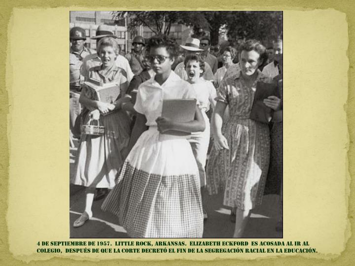 4 DE SEPTIEMBRE DE 1957.  LITTLE Rock, Arkansas.  Elizabeth Eckford  ES acosada AL IR AL COLEGIO,  después de que la corte decretó EL FIN DE la segregación racial EN LA EDUCACIÓN.