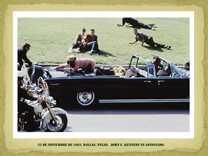22 DE NOVIEMBRE DE 1963. DALLAS, TEXAS.  JOHN F. KENNEDY ES ASESINADO.