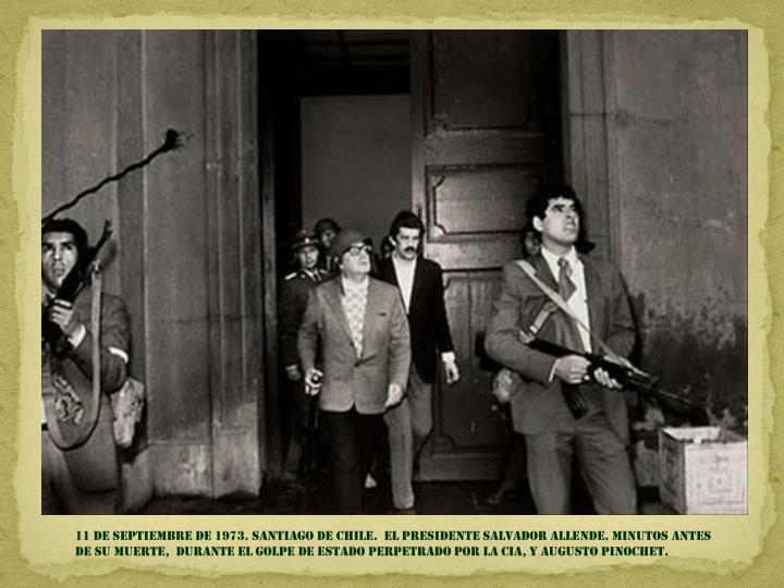 11 de septiembre DE 1973. SANTIAGO DE CHILE.  El presidente Salvador Allende. minutos antes de su muerte,  durante el golpe de estado PERPETRADO POR LA CIA, Y AUGUSTO PINOCHET.