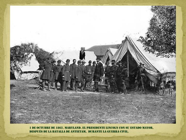 1 DE OCTUBRE DE 1862. MARYLAND. EL PRESIDENTE LINCOLN CON su estado mayor,                                  DESPUÉS DE LA BATALLA DE ANTIETAM,  DURANTE LA GUERRA CIVIL.