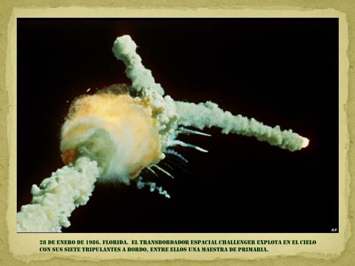 28 DE ENERO DE 1986. florida.  EL TRANSBORDADOR espacial CHALLENGEr EXPLOTA EN EL CIELO                                                                          CON SUS SIETE TRIPULANTES A BORDO, entre ellos una maestra de primaria.