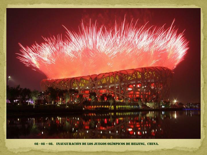 08 - 08 – 08.   inauguración de los juegos olímpicos de Beijing,  china.