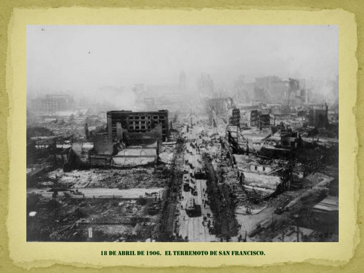 18 DE Abril de 1906.  el terremoto de san francisco.