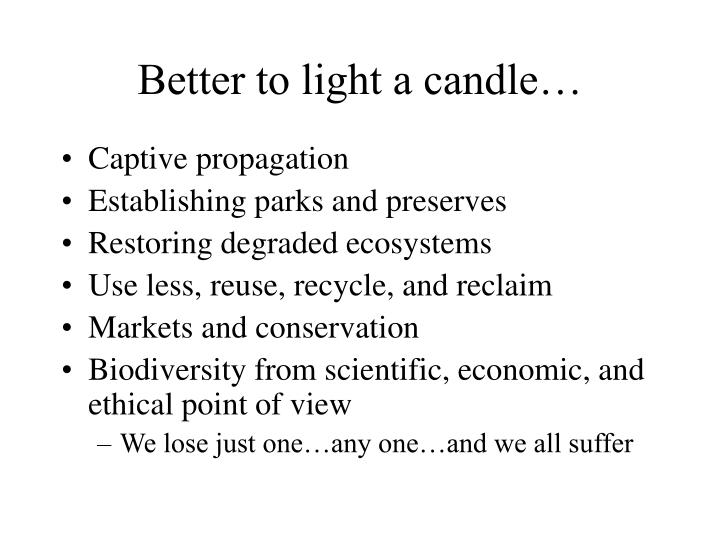 Better to light a candle…