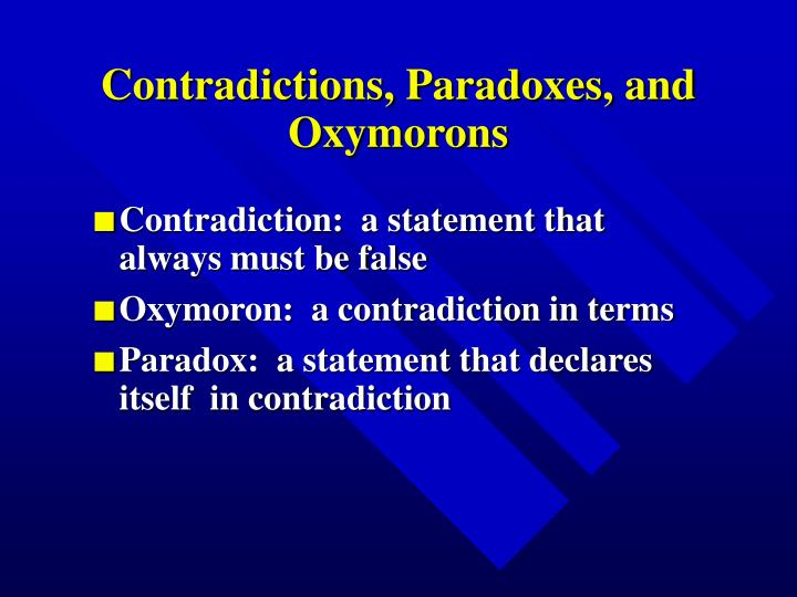 Contradictions, Paradoxes, and Oxymorons