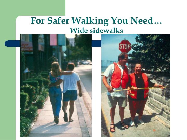 For Safer Walking You Need…