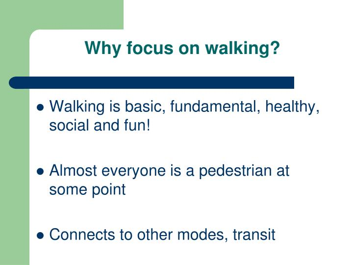 Why focus on walking?