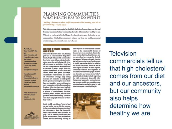 Television commercials tell us that high cholesterol comes from our diet and our ancestors, but our community also helps determine how healthy we are