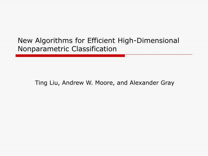 New algorithms for efficient high dimensional nonparametric classification