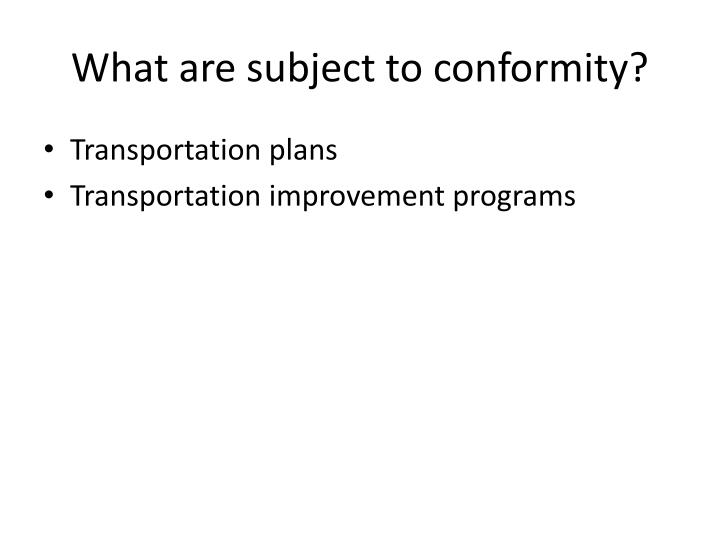 What are subject to conformity?