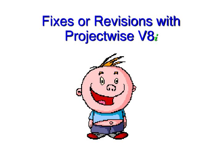 Fixes or Revisions with Projectwise V8