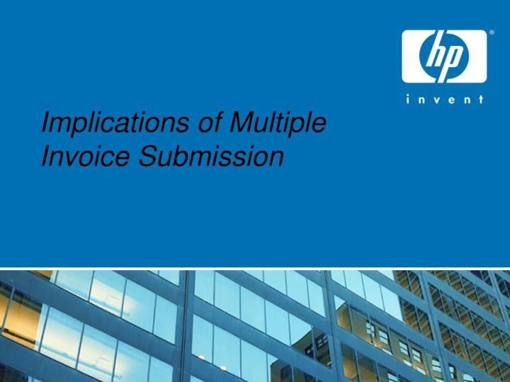 Implications of multiple invoice submission