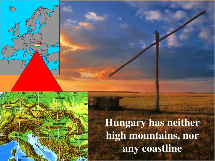 Hungary has neither high mountains, nor any coastline