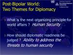 post bipolar world two themes for diplomacy
