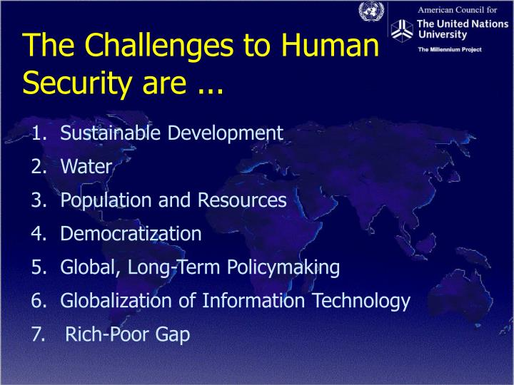 The Challenges to Human Security are ...