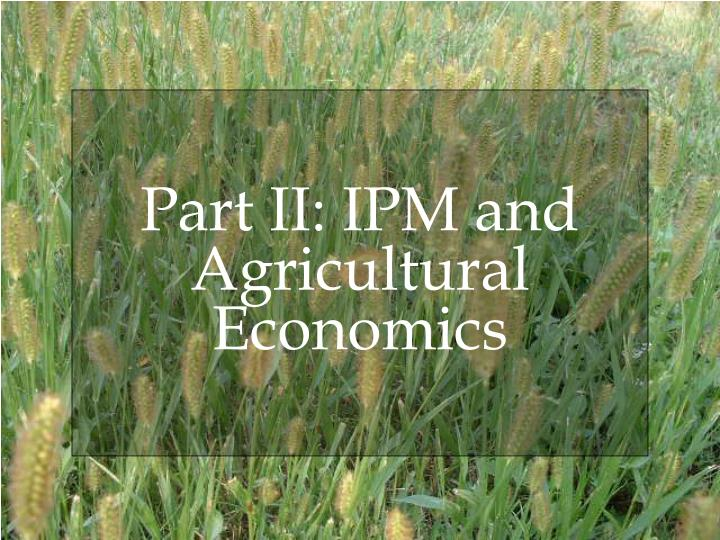 Part II: IPM and Agricultural Economics