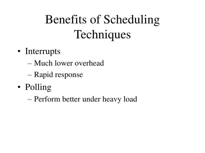 Benefits of Scheduling Techniques