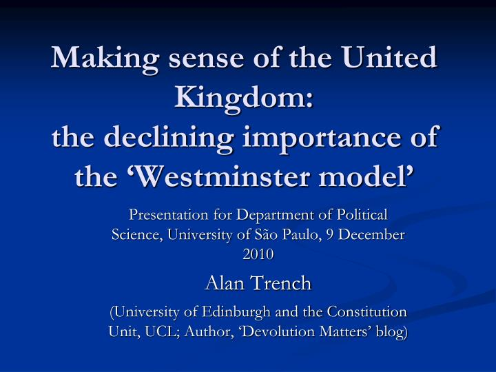 Making sense of the united kingdom the declining importance of the westminster model