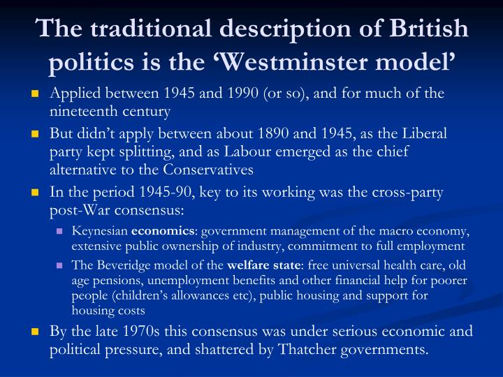 The traditional description of British politics is the 'Westminster model'