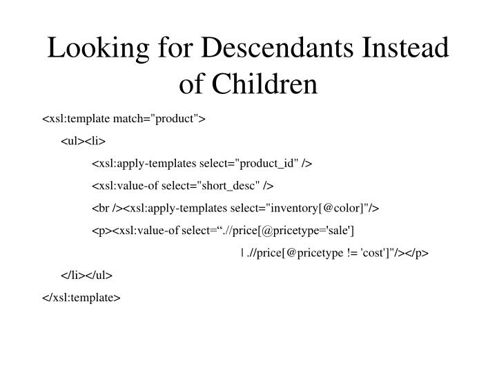 Looking for Descendants Instead of Children