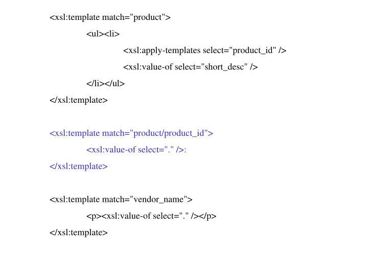 "<xsl:template match=""product"">"