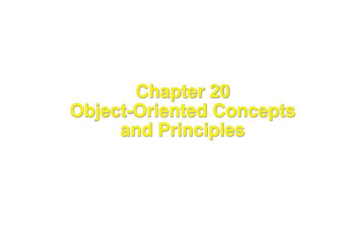 Chapter 20 object oriented concepts and principles