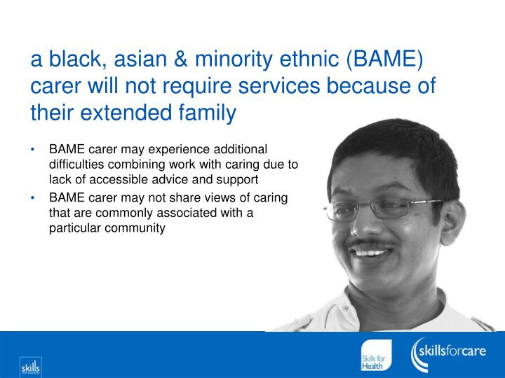 a black, asian & minority ethnic (BAME) carer will not require services because of their extended family