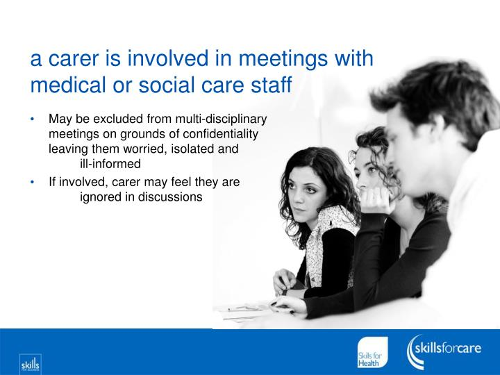 a carer is involved in meetings with medical or social care staff