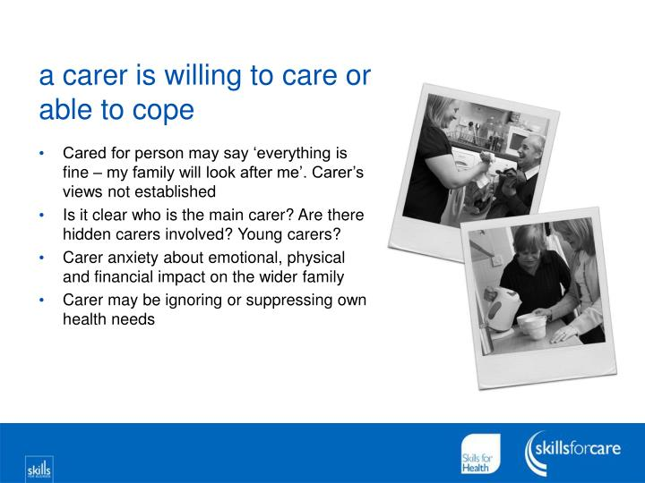 a carer is willing to care or able to cope