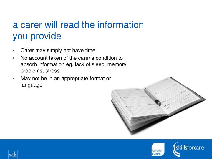 a carer will read the information you provide