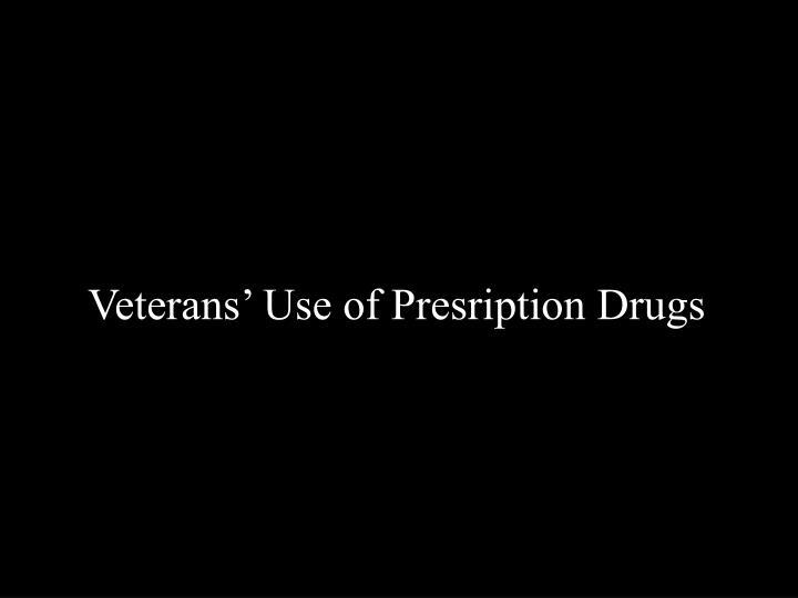 Veterans' Use of Presription Drugs