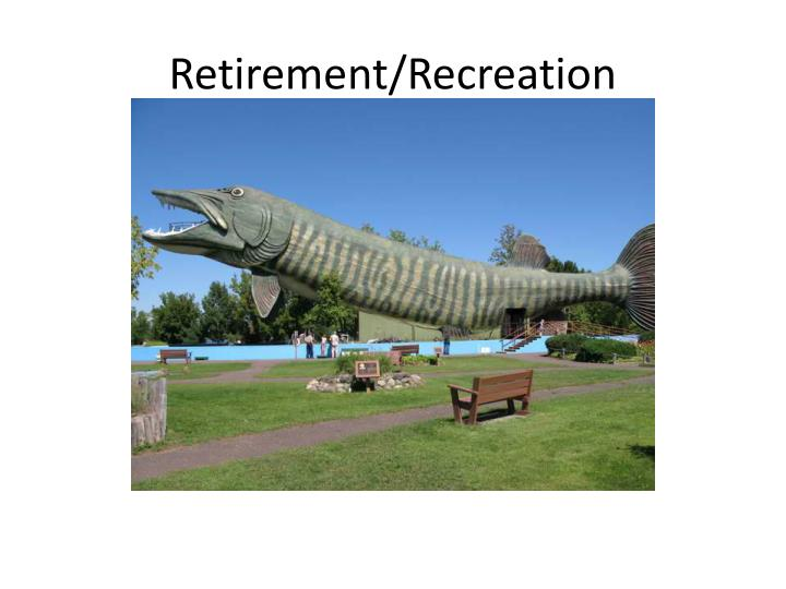 Retirement/Recreation