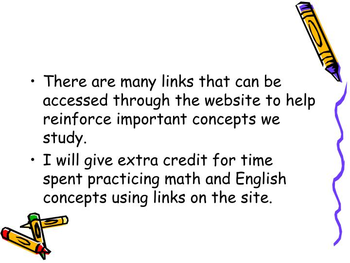 There are many links that can be accessed through the website to help reinforce important concepts we study.
