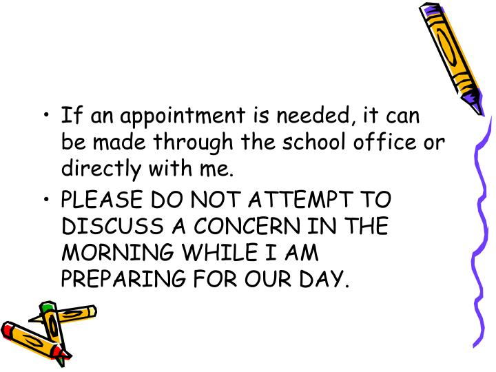 If an appointment is needed, it can be made through the school office or directly with me.