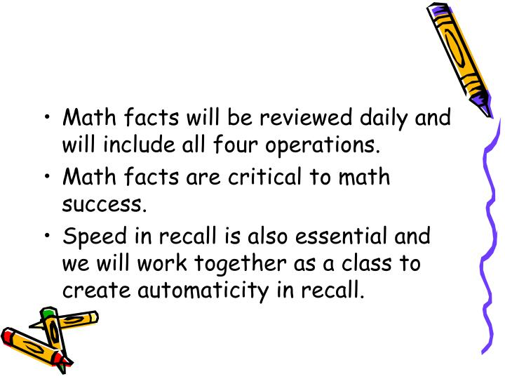 Math facts will be reviewed daily and will include all four operations.