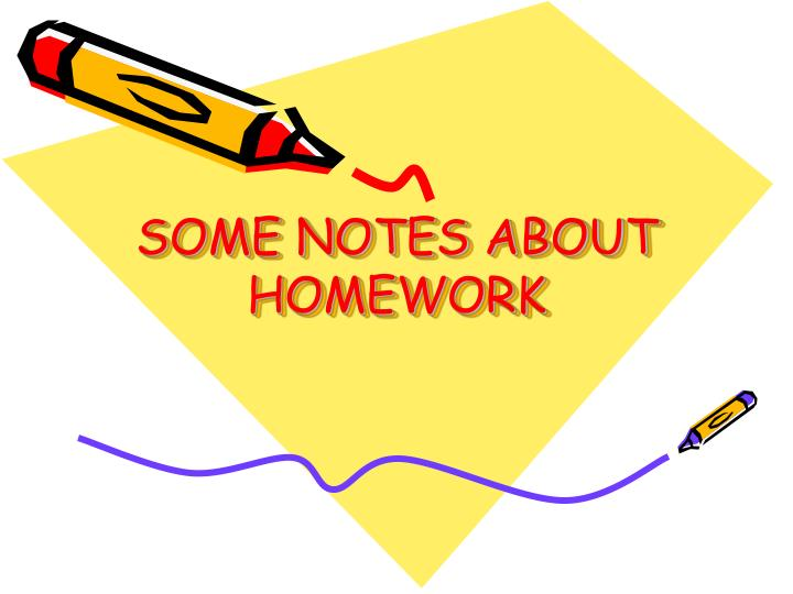 SOME NOTES ABOUT HOMEWORK