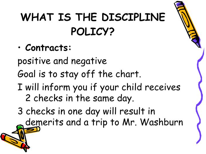 WHAT IS THE DISCIPLINE POLICY?