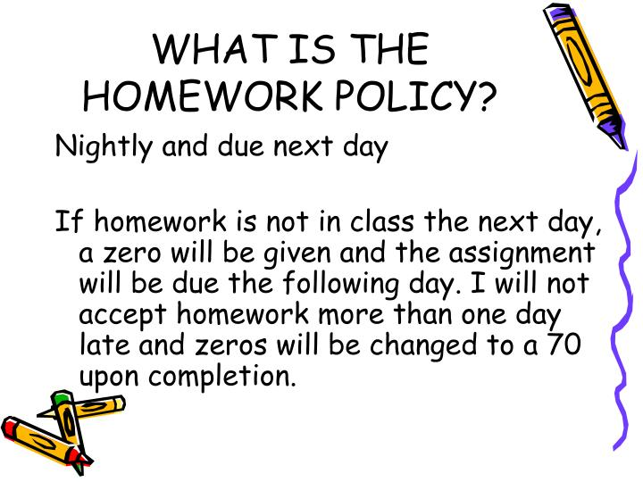 WHAT IS THE HOMEWORK POLICY?
