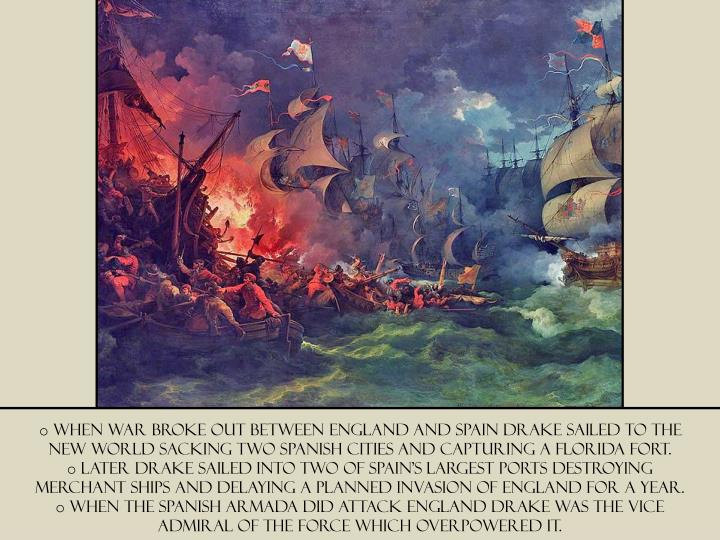 When war broke out between England and Spain Drake sailed to the new world sacking two Spanish cities and capturing a Florida fort.