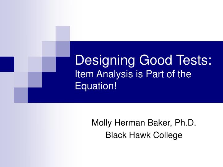 Designing good tests item analysis is part of the equation