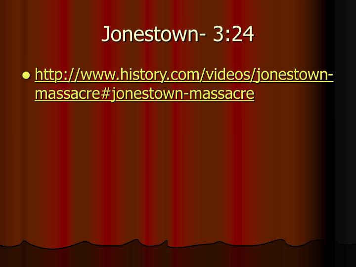 Jonestown- 3:24
