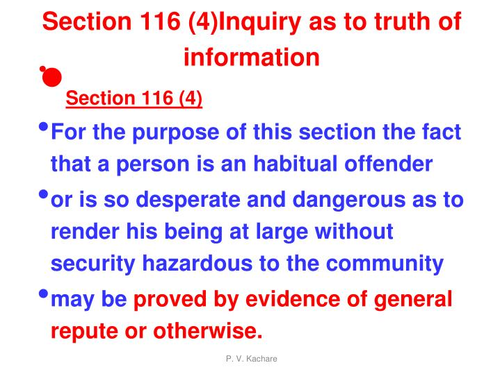 Section 116 (4)Inquiry as to truth of information