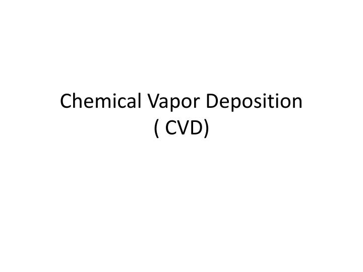 Chemical vapor deposition cvd