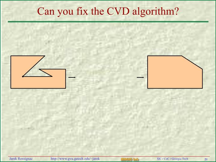 Can you fix the CVD algorithm?