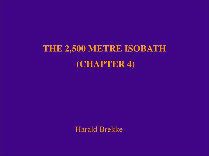 The 2 500 metre isobath chapter 4