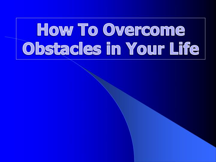 how to overcome obstacles in your life