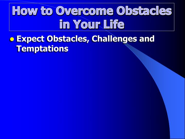 How to overcome obstacles in your life1