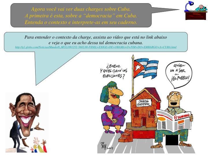 """Agora você vai ver duas charges sobre Cuba.                                    A primeira é esta, sobre a """"democracia"""" em Cuba.                        Entenda o contexto e interprete-as em seu caderno."""