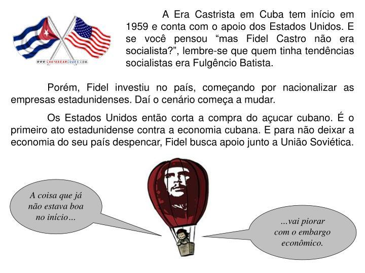 """A Era Castrista em Cuba tem início em 1959 e conta com o apoio dos Estados Unidos. E se você pensou """"mas Fidel Castro não era socialista?"""", lembre-se que quem tinha tendências socialistas era Fulgêncio Batista."""